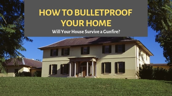 How to Set Bulletproof House | Will Your Home Survive a Gunfire?